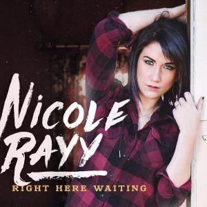 nicolerayy-rightherewaiting